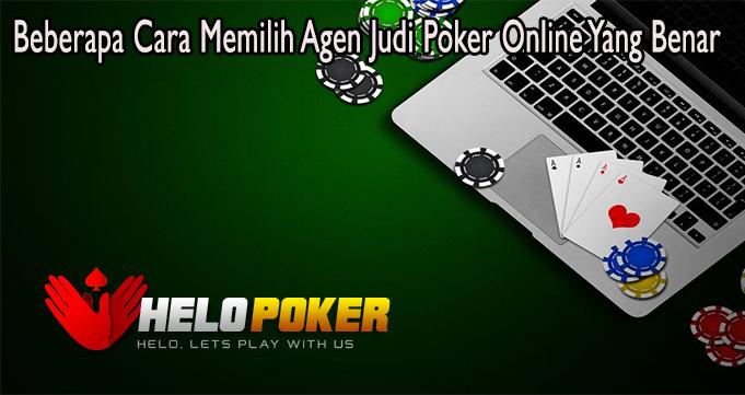 Beberapa Cara Memilih Agen Judi Poker Online Yang Benar