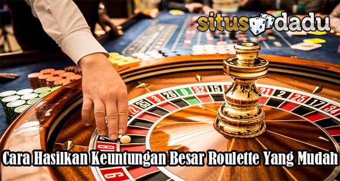 Cara Hasilkan Keuntungan Besar Roulette Yang MudahCara Hasilkan Keuntungan Besar Roulette Yang Mudah