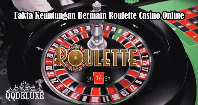 Fakta Keuntungan Bermain Roulette Casino Online