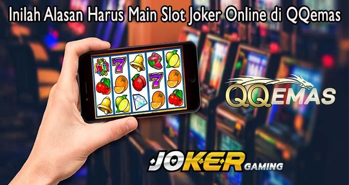 Inilah Alasan Harus Main Slot Joker Online di QQemas