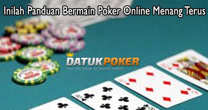 Inilah Panduan Bermain Poker Online Menang Terus