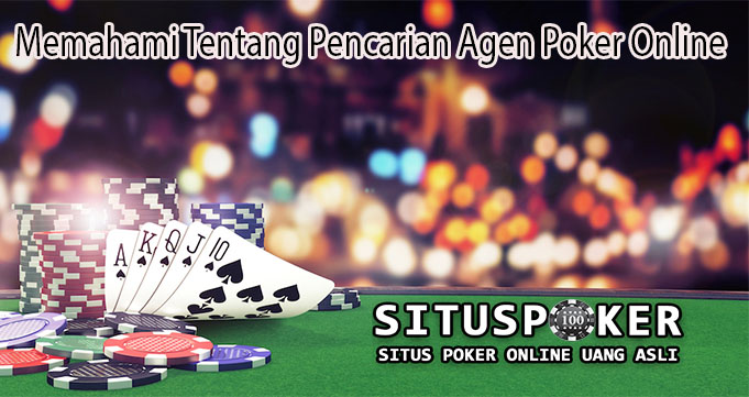 Memahami Tentang Pencarian Agen Poker Online