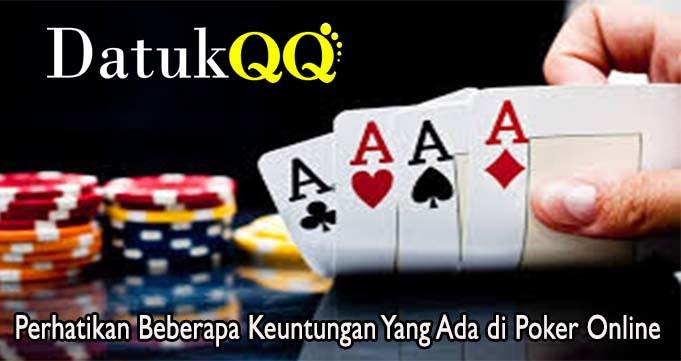 Perhatikan Beberapa Keuntungan Yang Ada di Poker Online