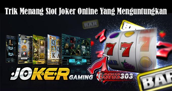 Trik Menang Slot Joker Online Yang Menguntungkan